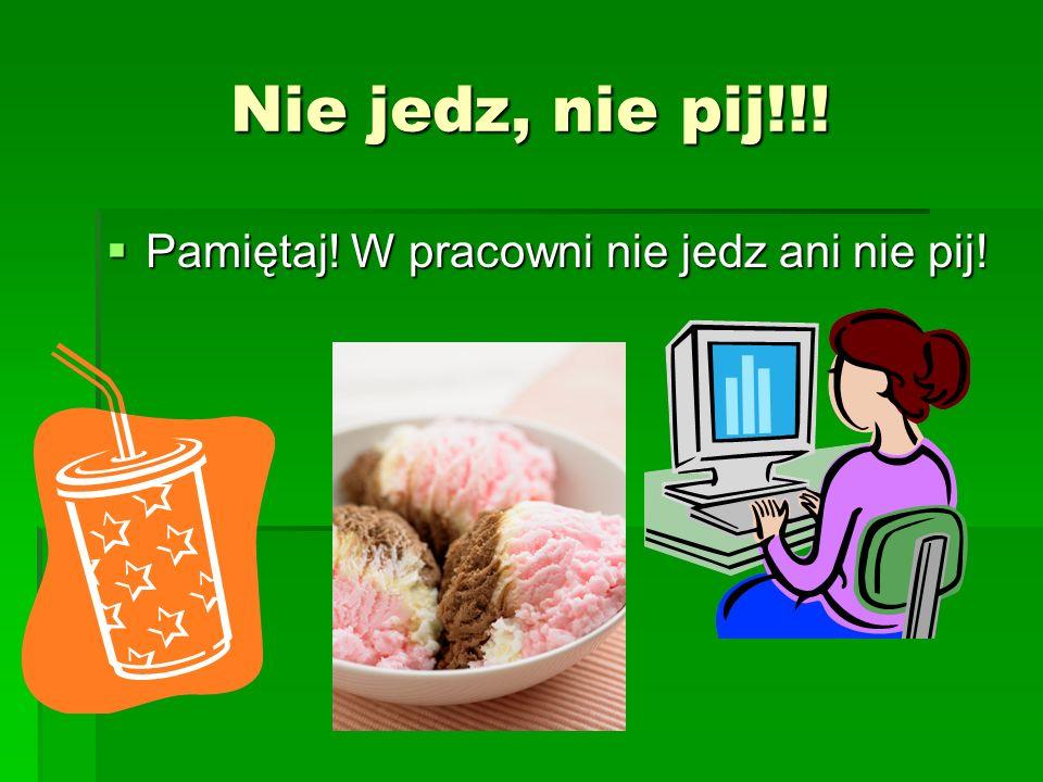 Nie jedz, nie pij!!! Pamiętaj! W pracowni nie jedz ani nie pij! Pamiętaj! W pracowni nie jedz ani nie pij!