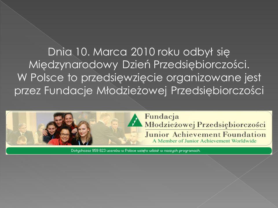 Dnia 10. Marca 2010 roku odbył się Międzynarodowy Dzień Przedsiębiorczości.