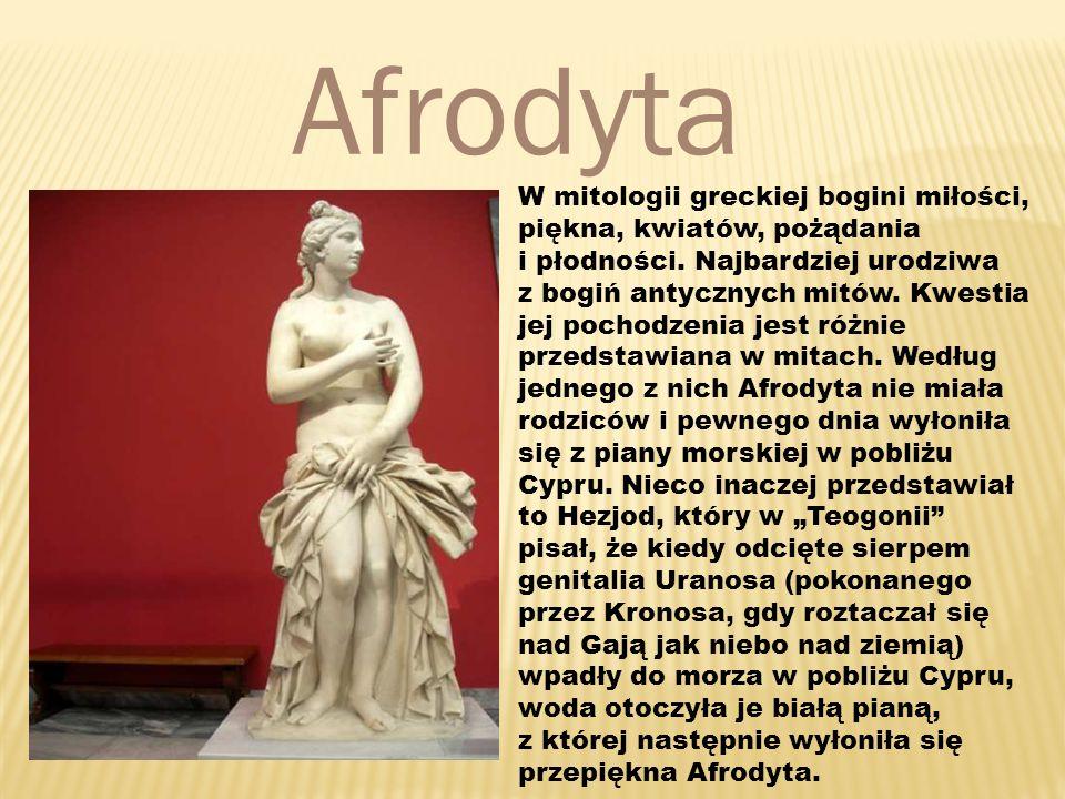Afrodyta W mitologii greckiej bogini miłości, piękna, kwiatów, pożądania i płodności.