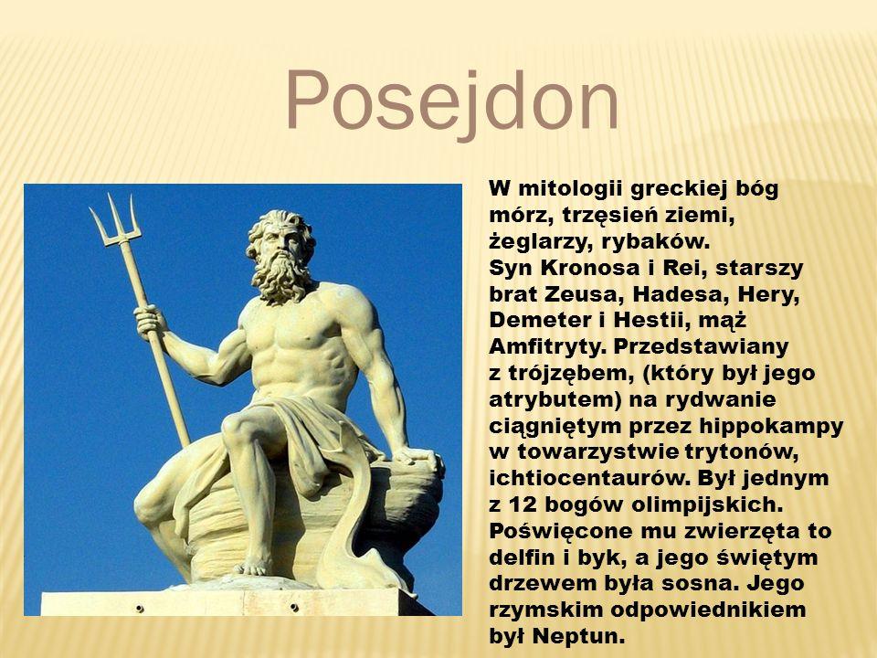 Posejdon W mitologii greckiej bóg mórz, trzęsień ziemi, żeglarzy, rybaków.