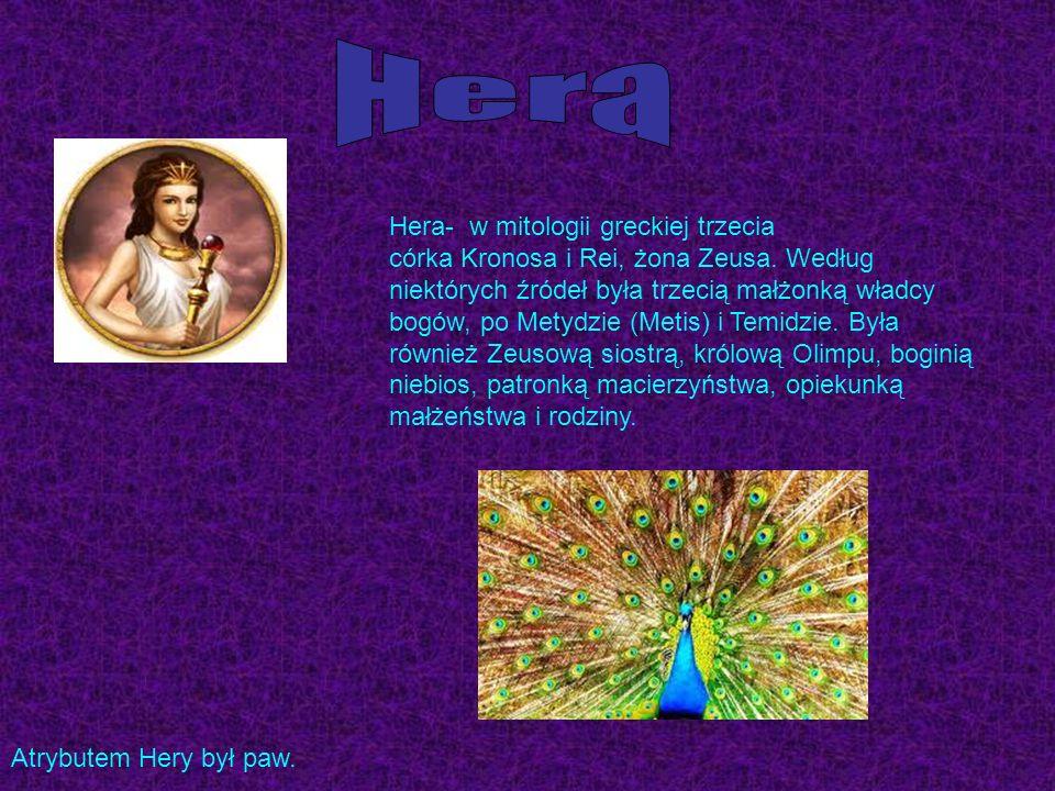Hera- w mitologii greckiej trzecia córka Kronosa i Rei, żona Zeusa. Według niektórych źródeł była trzecią małżonką władcy bogów, po Metydzie (Metis) i