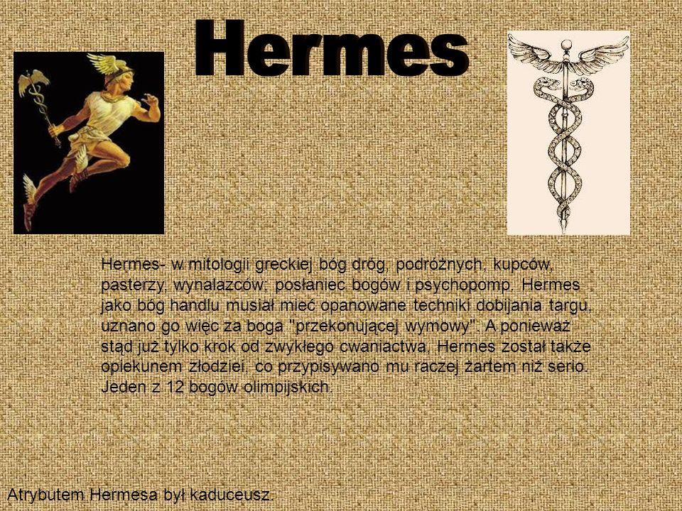 Hermes- w mitologii greckiej bóg dróg, podróżnych, kupców, pasterzy, wynalazców; posłaniec bogów i psychopomp. Hermes jako bóg handlu musiał mieć opan
