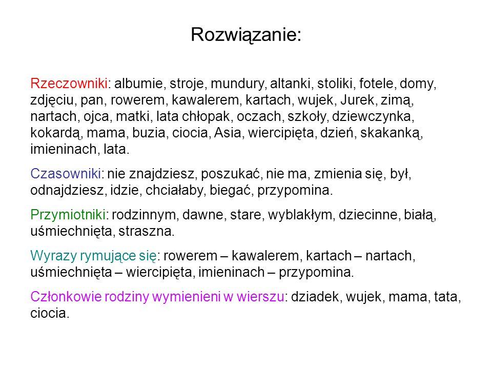 Czy wiesz, że… W języku polskim istnieje wiele wyrazów określających pokrewieństwo, co wyróżnia nas spośród innych, np.: wujek – brat mamy, wujenka – żona wujka, siostrzeniec, siostrzenica – dzieci siostry, synowa – żona syna.