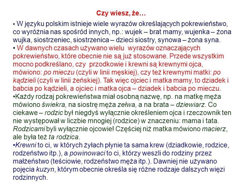 Czy wiesz, że… W języku polskim istnieje wiele wyrazów określających pokrewieństwo, co wyróżnia nas spośród innych, np.: wujek – brat mamy, wujenka –