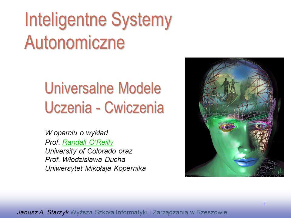 EE141 1 Universalne Modele Uczenia - Cwiczenia Janusz A. Starzyk Wyższa Szkoła Informatyki i Zarządzania w Rzeszowie Inteligentne Systemy Autonomiczne