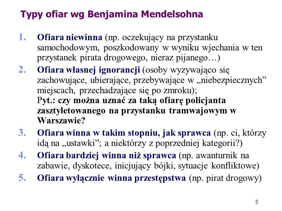 5 Typy ofiar wg Benjamina Mendelsohna 1. Ofiara niewinna (np. oczekujący na przystanku samochodowym, poszkodowany w wyniku wjechania w ten przystanek