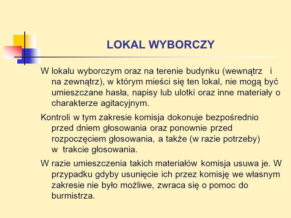 LOKAL WYBORCZY W lokalu wyborczym oraz na terenie budynku (wewnątrz i na zewnątrz), w którym mieści się ten lokal, nie mogą być umieszczane hasła, nap