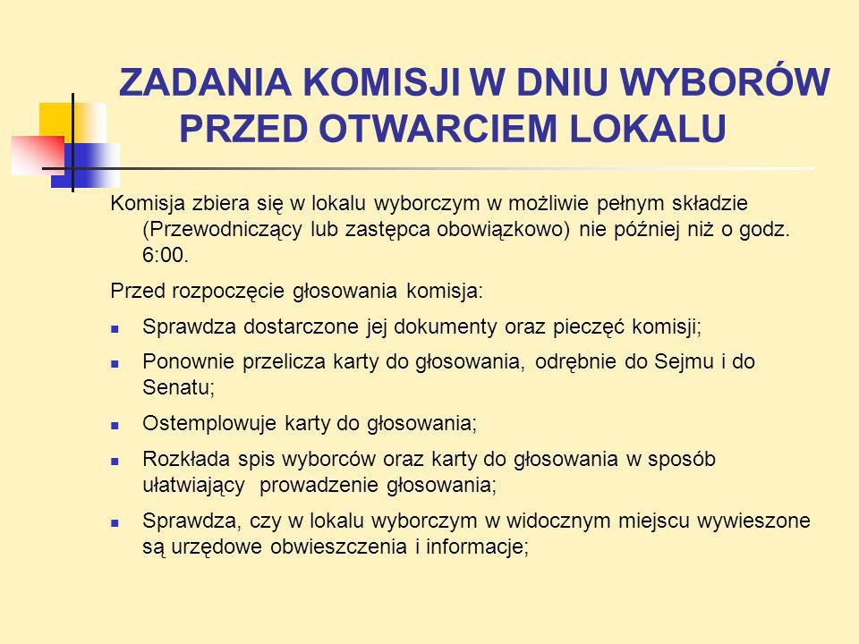 ZADANIA KOMISJI W DNIU WYBORÓW PRZED OTWARCIEM LOKALU Komisja zbiera się w lokalu wyborczym w możliwie pełnym składzie (Przewodniczący lub zastępca ob