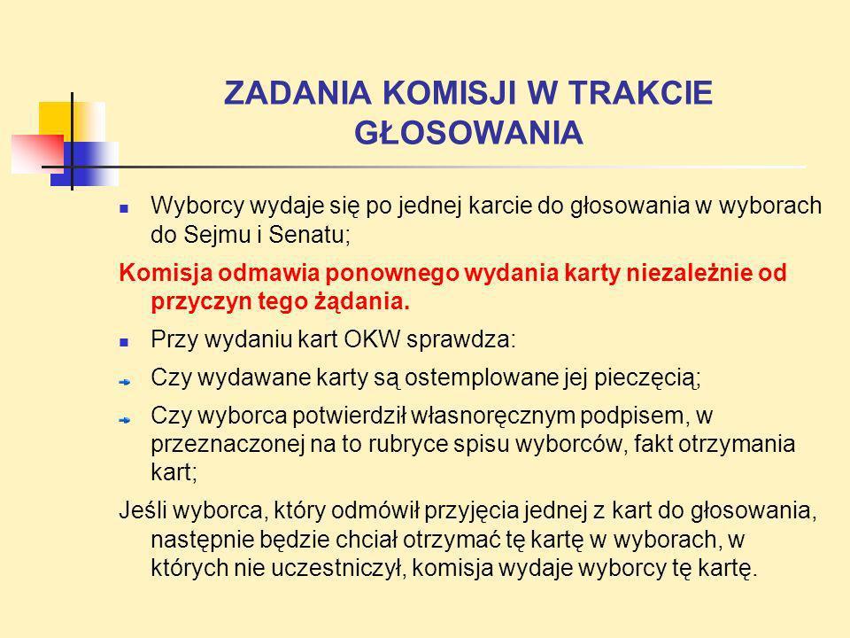 ZADANIA KOMISJI W TRAKCIE GŁOSOWANIA Wyborcy wydaje się po jednej karcie do głosowania w wyborach do Sejmu i Senatu; Komisja odmawia ponownego wydania