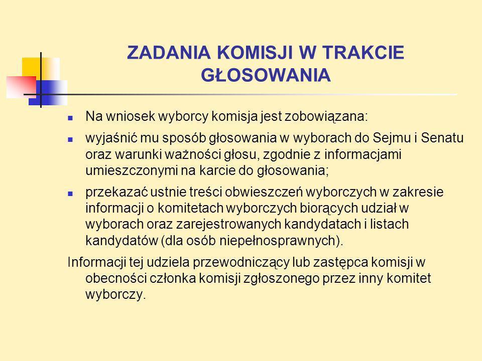 ZADANIA KOMISJI W TRAKCIE GŁOSOWANIA Na wniosek wyborcy komisja jest zobowiązana: wyjaśnić mu sposób głosowania w wyborach do Sejmu i Senatu oraz waru