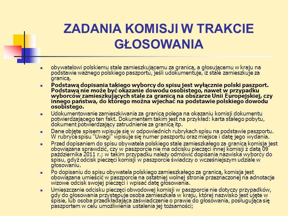 ZADANIA KOMISJI W TRAKCIE GŁOSOWANIA obywatelowi polskiemu stale zamieszkującemu za granicą, a głosującemu w kraju na podstawie ważnego polskiego pasz