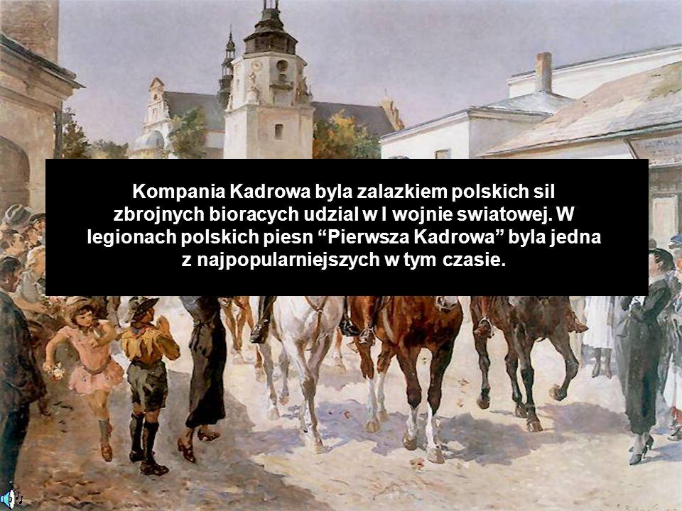 Kompania Kadrowa byla zalazkiem polskich sil zbrojnych bioracych udzial w I wojnie swiatowej.