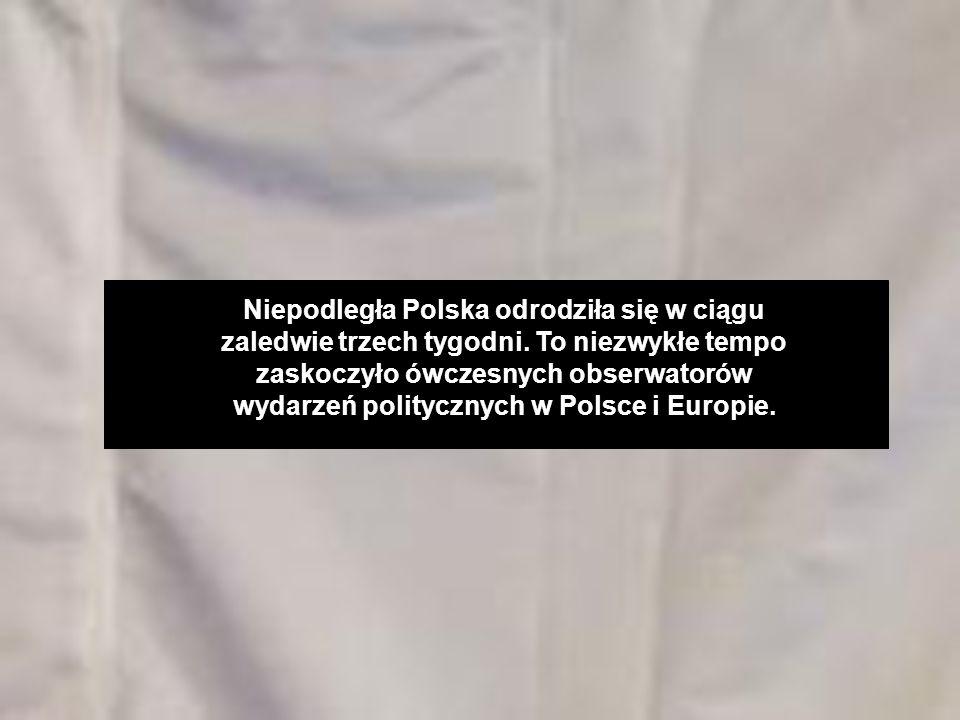 Niepodległa Polska odrodziła się w ciągu zaledwie trzech tygodni.