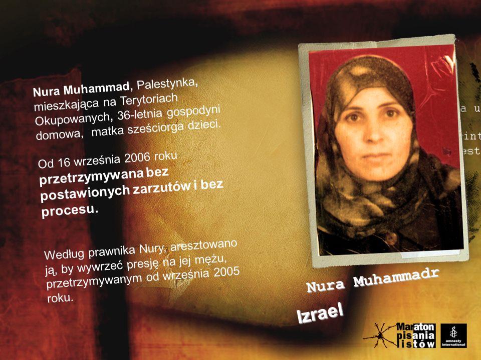 Nura Muhammadr Izrael Nura Muhammad, Palestynka, mieszkająca na Terytoriach Okupowanych, 36-letnia gospodyni domowa, matka sześciorga dzieci.