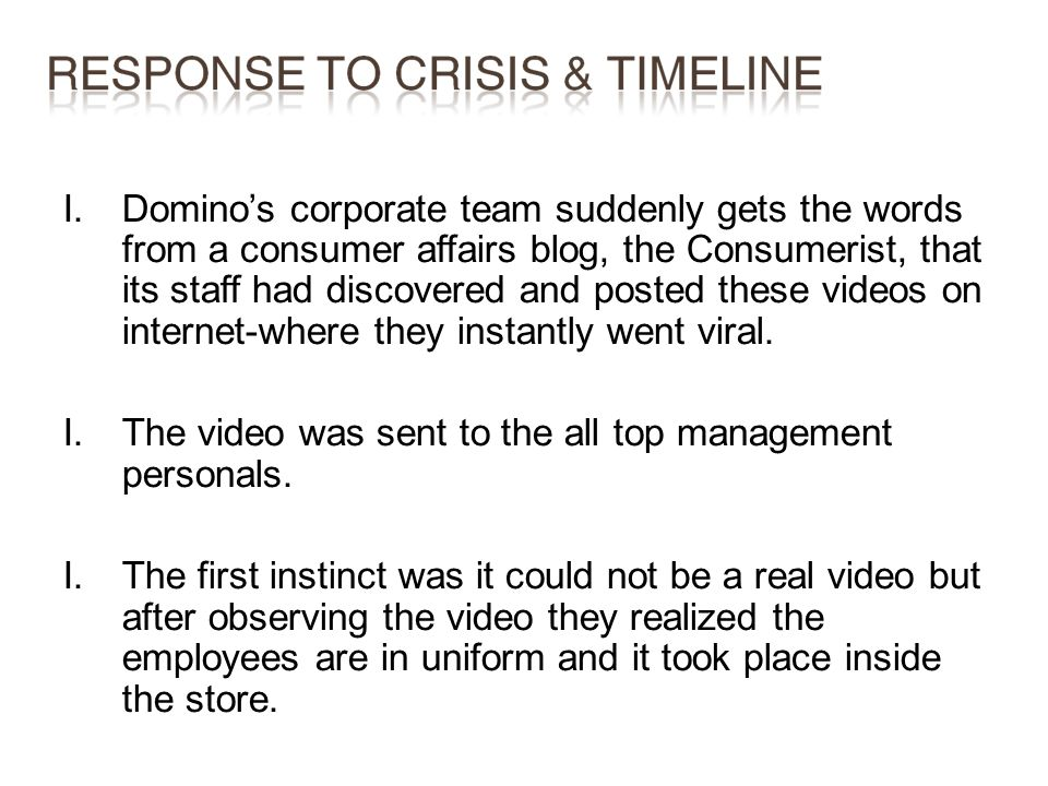I.Dominos corporate team suddenly gets the words from a consumer affairs blog, the Consumerist, that its staff had discovered and posted these videos