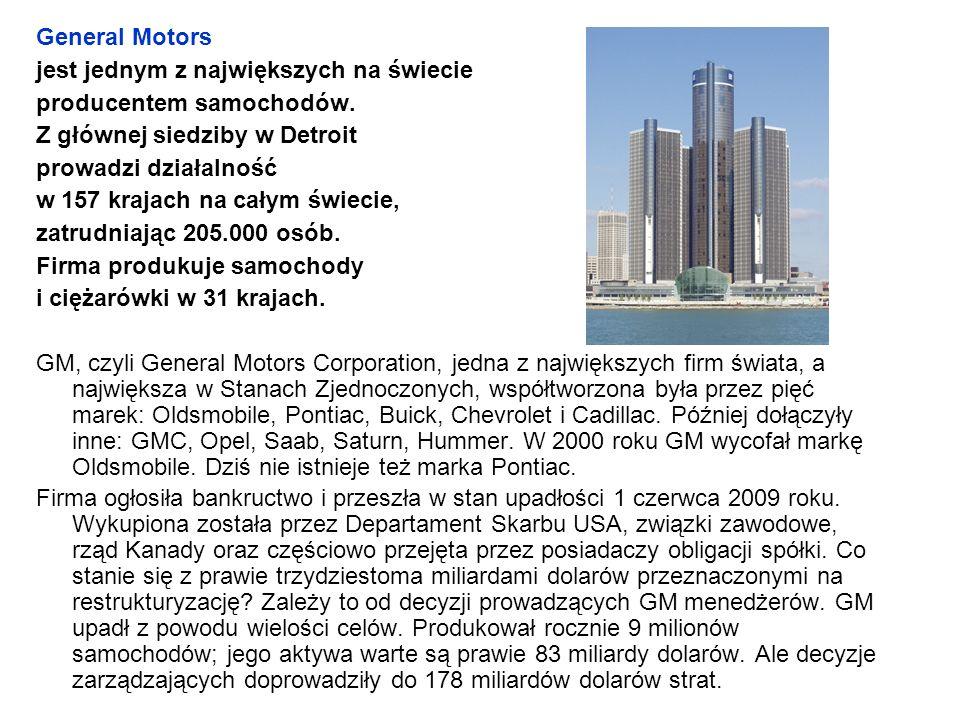 General Motors jest jednym z największych na świecie producentem samochodów. Z głównej siedziby w Detroit prowadzi działalność w 157 krajach na całym