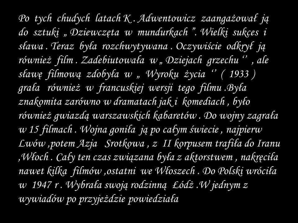 Do legendy przeszły jego teatralne role Smugoń w..Uciekła mi przepióreczka Rejent w,, Zemście czy Frania w..