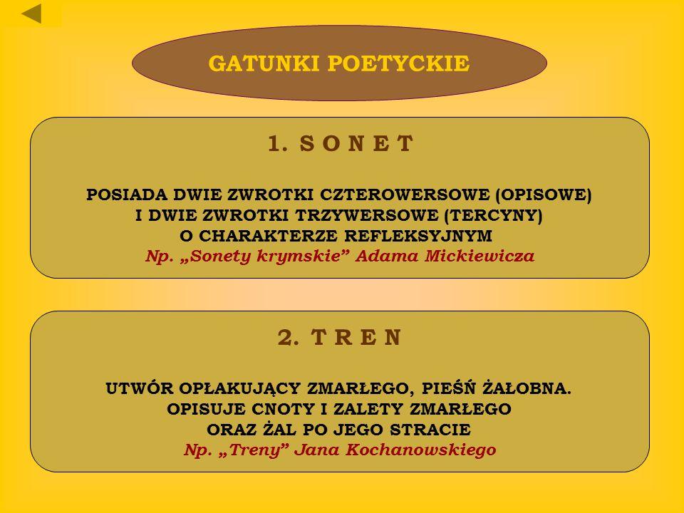 GATUNKI POETYCKIE 1. S O N E T POSIADA DWIE ZWROTKI CZTEROWERSOWE (OPISOWE) I DWIE ZWROTKI TRZYWERSOWE (TERCYNY) O CHARAKTERZE REFLEKSYJNYM Np. Sonety