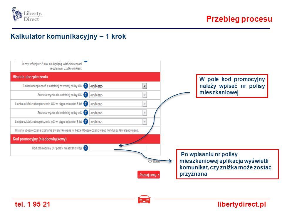 tel. 1 95 21libertydirect.pl Kalkulator komunikacyjny – 1 krok Po wpisaniu nr polisy mieszkaniowej aplikacja wyświetli komunikat, czy zniżka może zost