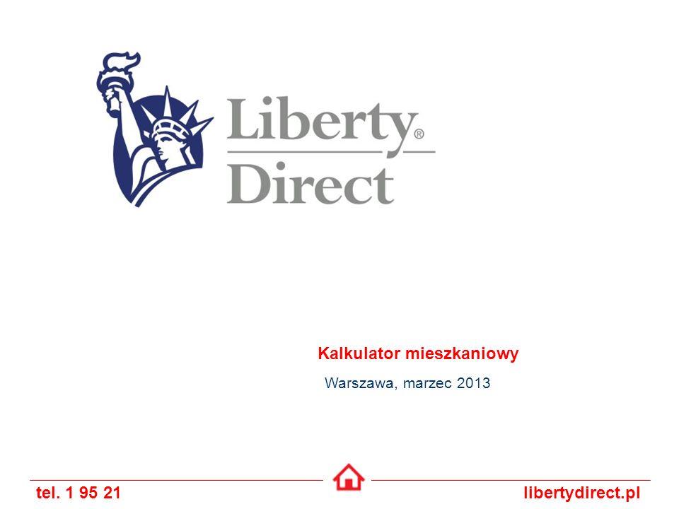 tel. 1 95 21libertydirect.pl Kalkulator mieszkaniowy Warszawa, marzec 2013