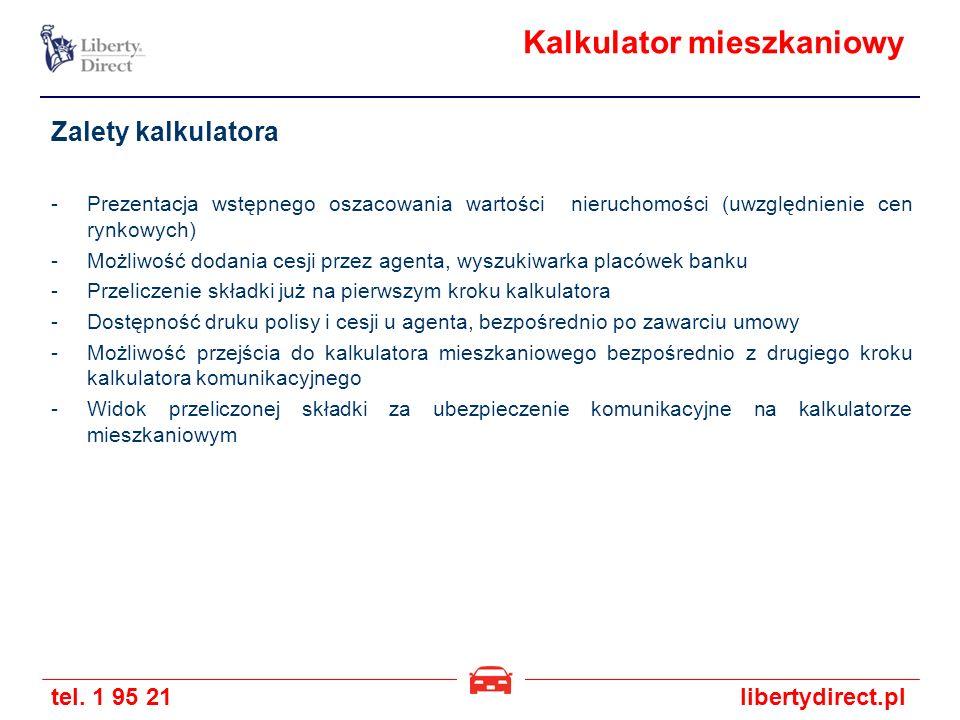 tel. 1 95 21libertydirect.pl Kalkulator mieszkaniowy Zalety kalkulatora -Prezentacja wstępnego oszacowania wartości nieruchomości (uwzględnienie cen r