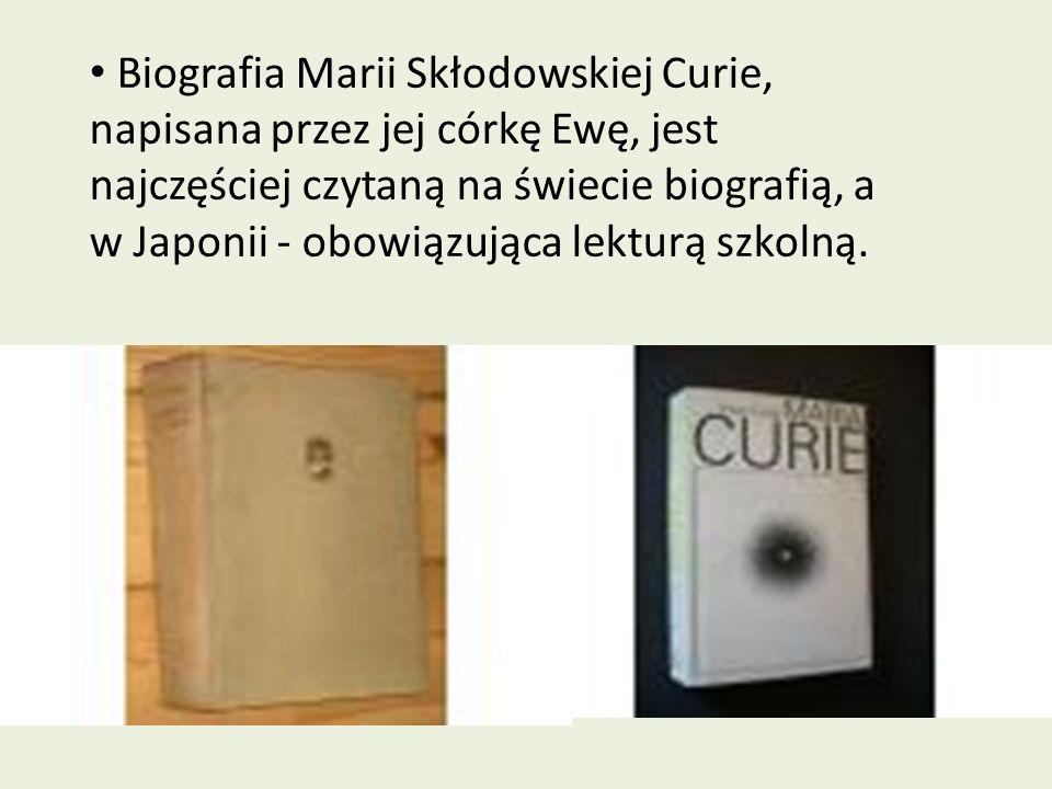 Biografia Marii Skłodowskiej Curie, napisana przez jej córkę Ewę, jest najczęściej czytaną na świecie biografią, a w Japonii - obowiązująca lekturą sz