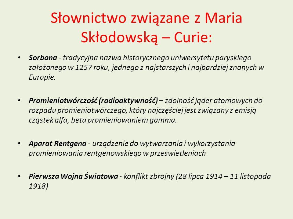 Słownictwo związane z Maria Skłodowską – Curie: Sorbona - tradycyjna nazwa historycznego uniwersytetu paryskiego założonego w 1257 roku, jednego z najstarszych i najbardziej znanych w Europie.