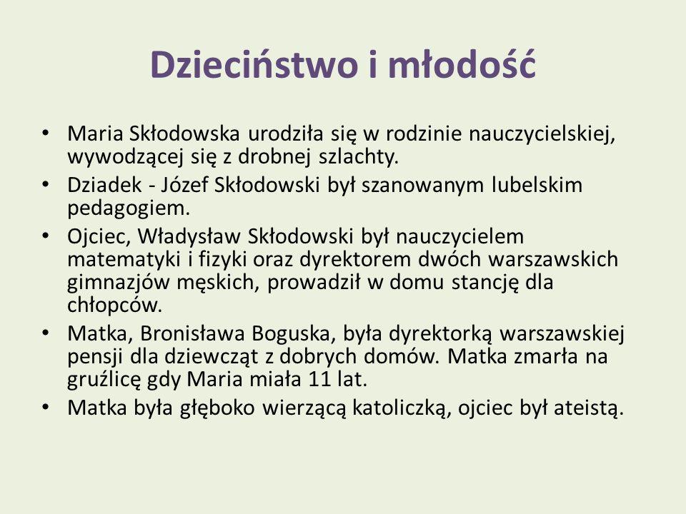 Dzieciństwo i młodość Maria Skłodowska urodziła się w rodzinie nauczycielskiej, wywodzącej się z drobnej szlachty. Dziadek - Józef Skłodowski był szan