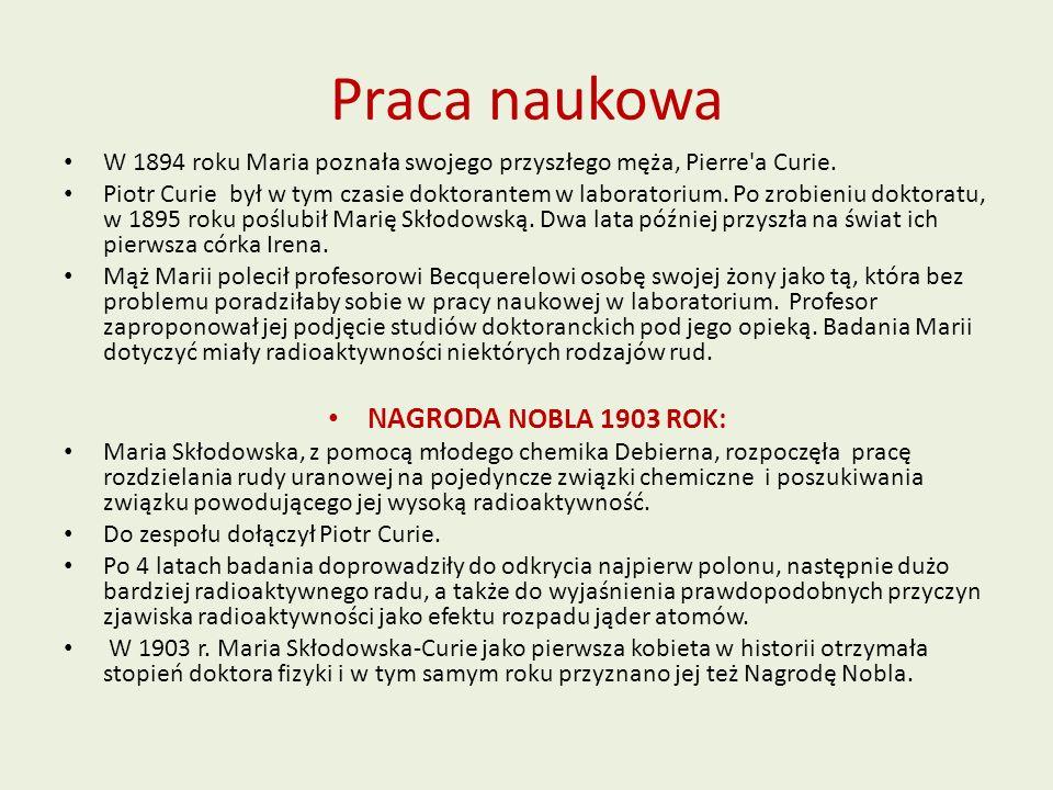 Praca naukowa W 1894 roku Maria poznała swojego przyszłego męża, Pierre'a Curie. Piotr Curie był w tym czasie doktorantem w laboratorium. Po zrobieniu