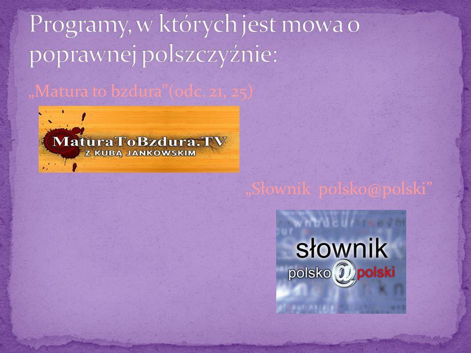 Matura to bzdura(odc. 21, 25) Słownik polsko@polski