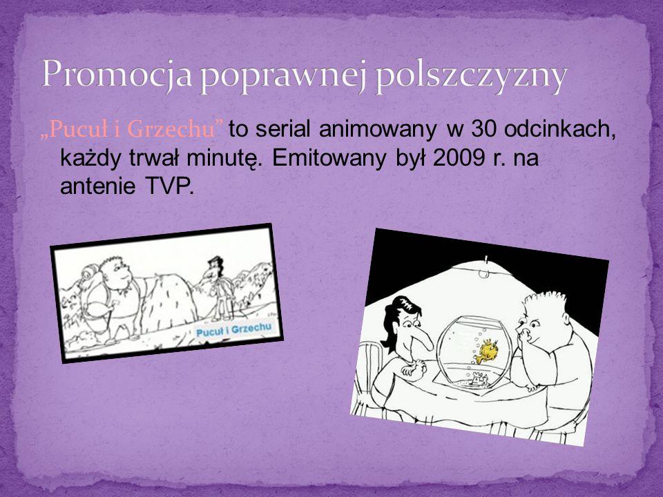 Pucuł i Grzechu to serial animowany w 30 odcinkach, każdy trwał minutę. Emitowany był 2009 r. na antenie TVP.