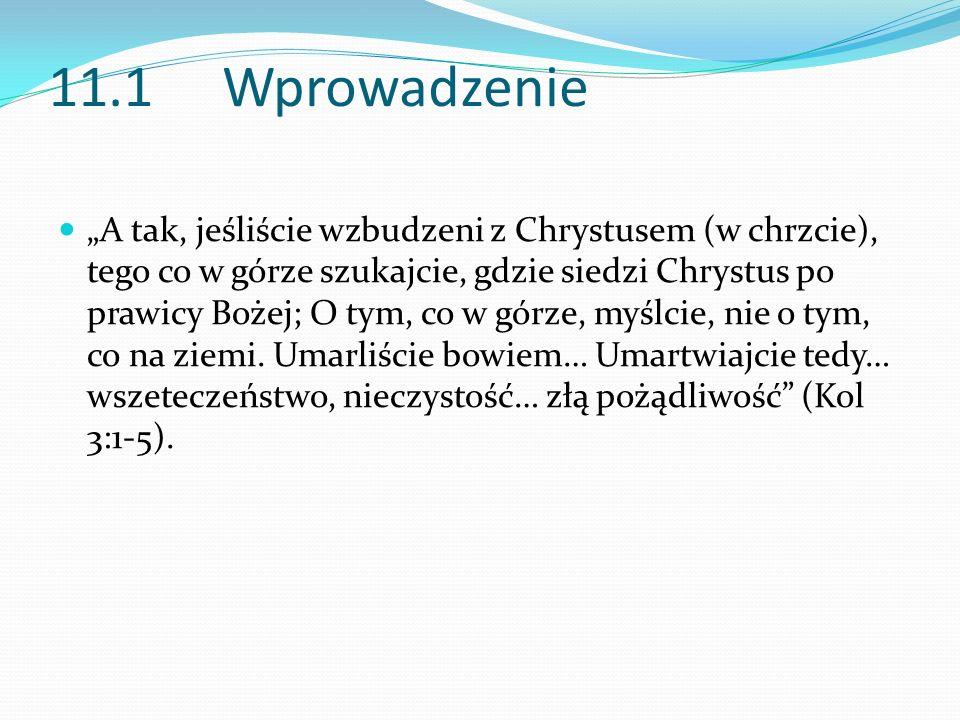 11.1 Wprowadzenie A tak, jeśliście wzbudzeni z Chrystusem (w chrzcie), tego co w górze szukajcie, gdzie siedzi Chrystus po prawicy Bożej; O tym, co w
