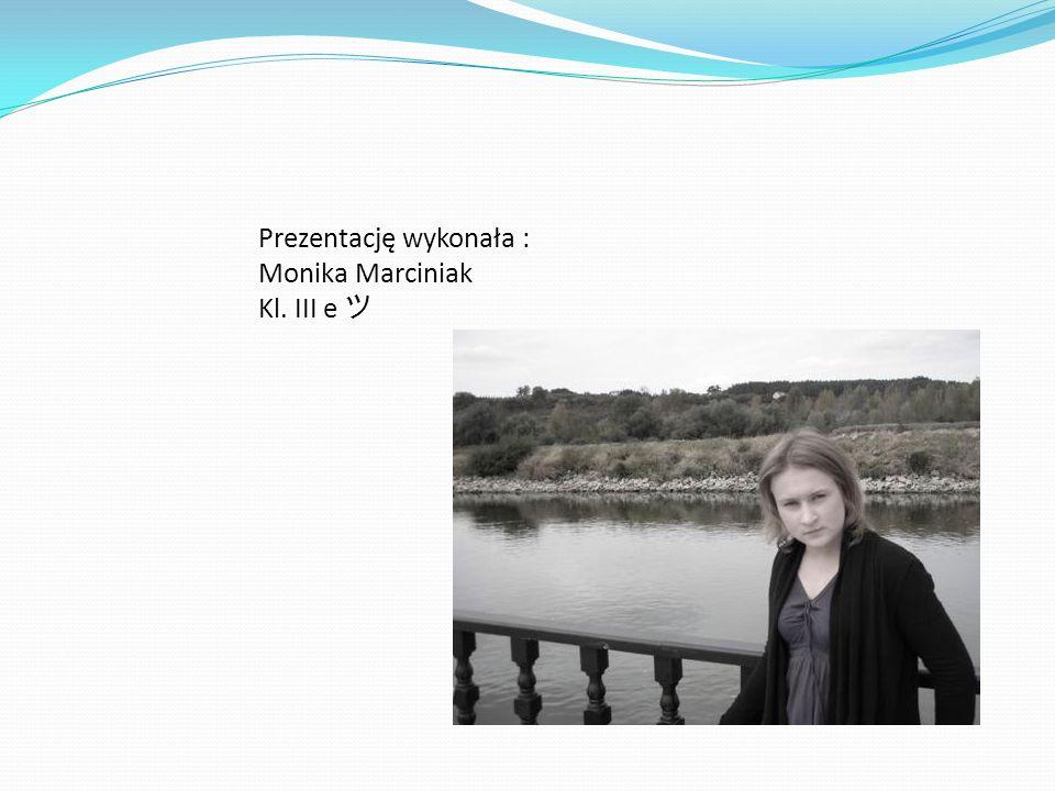 Prezentację wykonała : Monika Marciniak Kl. III e