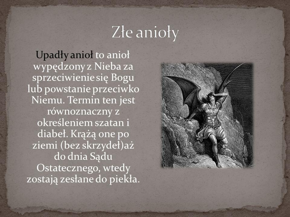 Upadły anioł to anioł wypędzony z Nieba za sprzeciwienie się Bogu lub powstanie przeciwko Niemu. Termin ten jest równoznaczny z określeniem szatan i d