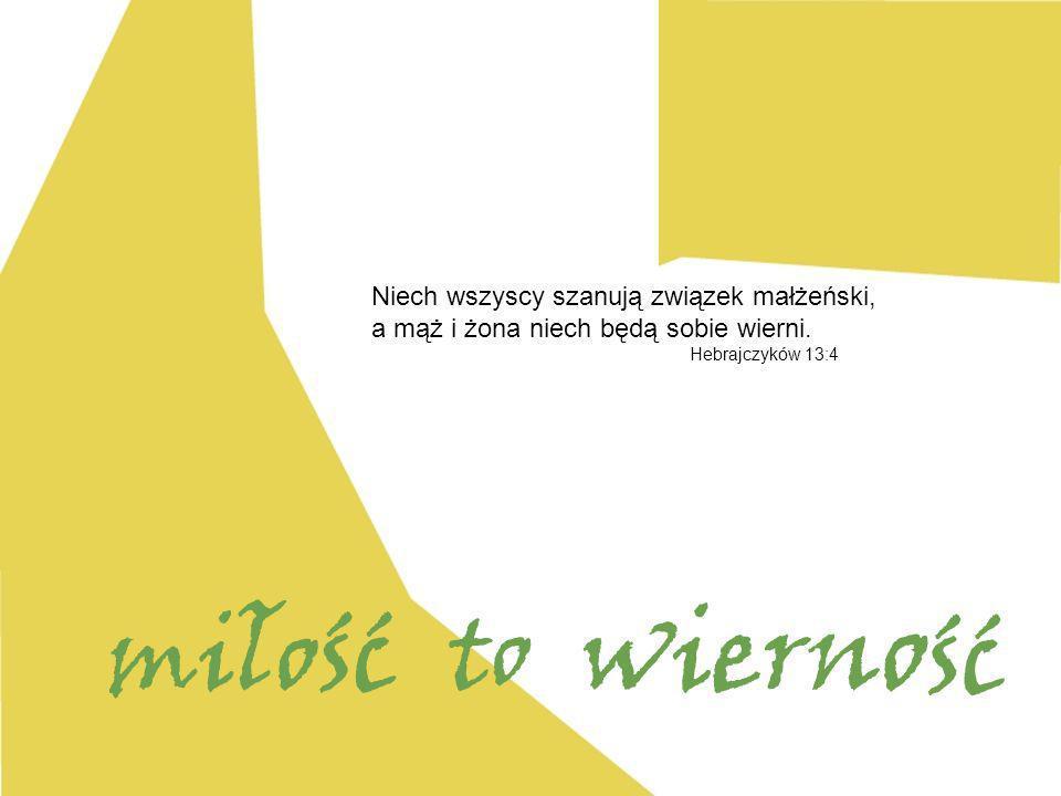 Niech wszyscy szanują związek małżeński, a mąż i żona niech będą sobie wierni. Hebrajczyków 13:4