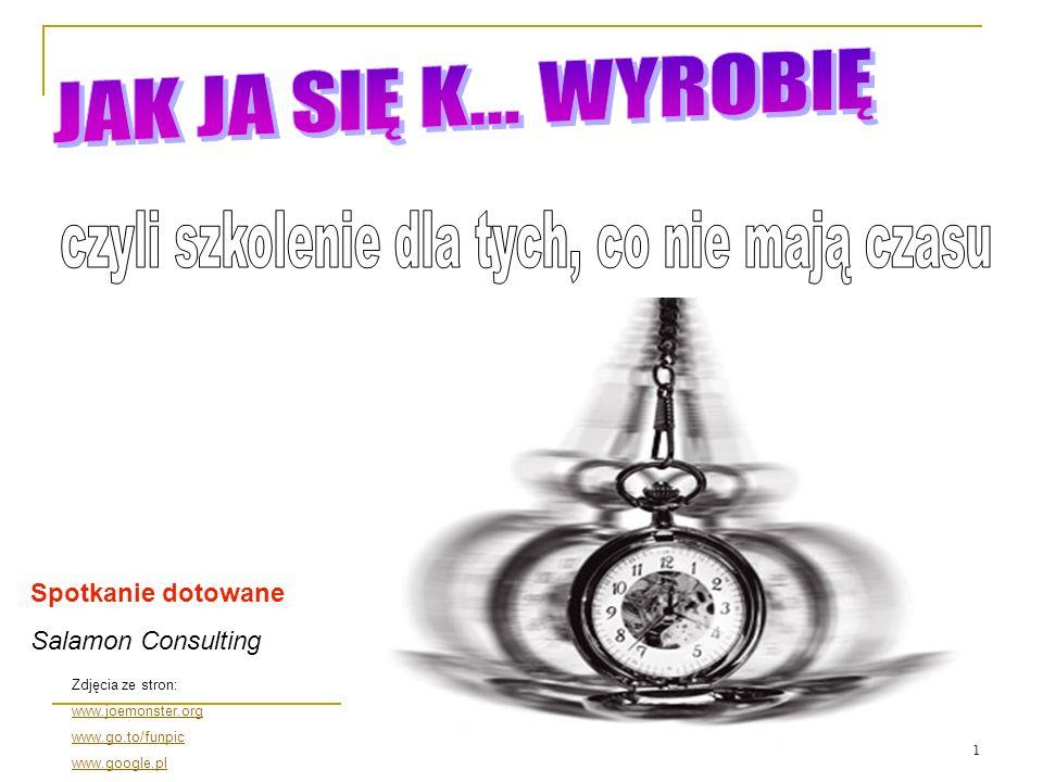 1 Zdjęcia ze stron: www.joemonster.org www.go.to/funpic www.google.pl Spotkanie dotowane Salamon Consulting