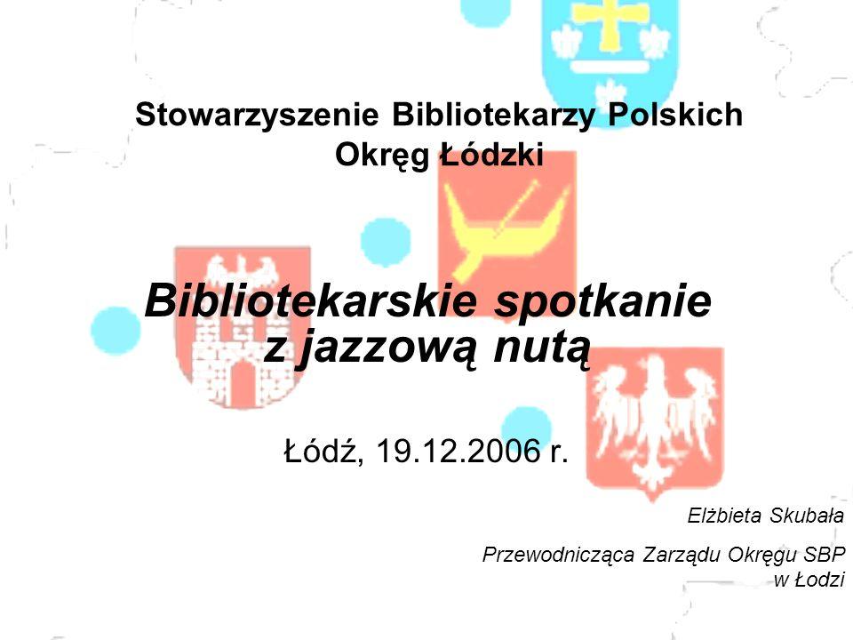 Stowarzyszenie Bibliotekarzy Polskich Okręg Łódzki Bibliotekarskie spotkanie z jazzową nutą Łódź, 19.12.2006 r.