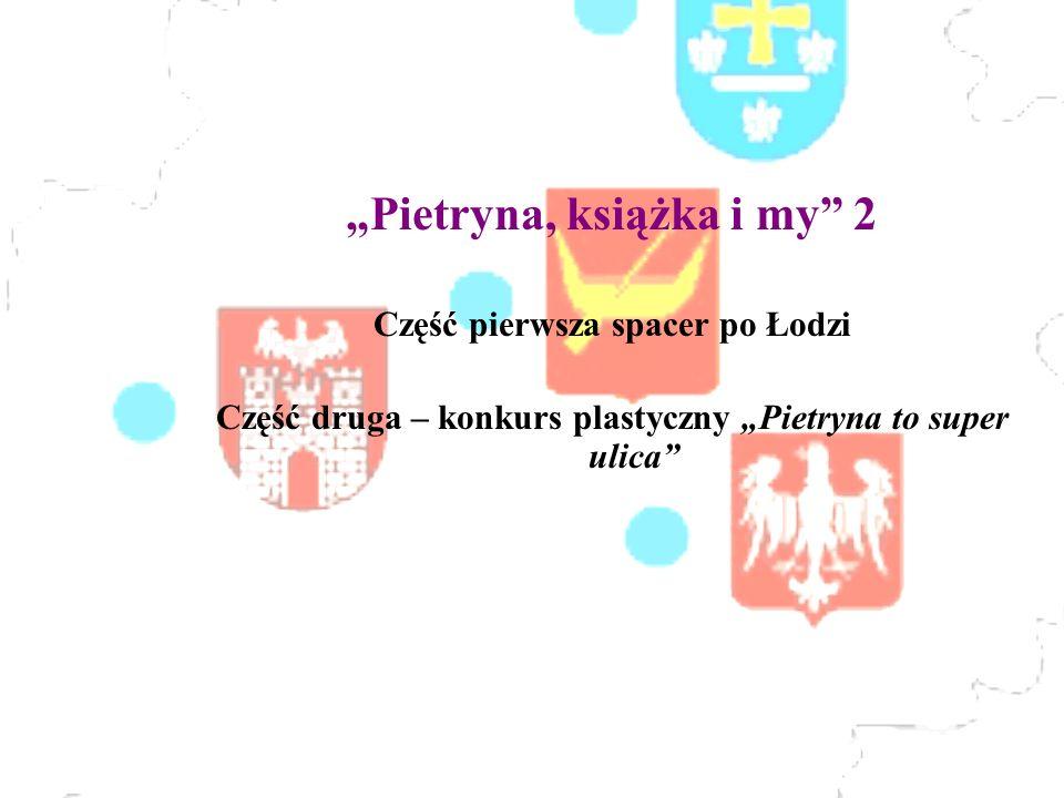 Pietryna, książka i my 2 Część pierwsza spacer po Łodzi Część druga – konkurs plastyczny Pietryna to super ulica