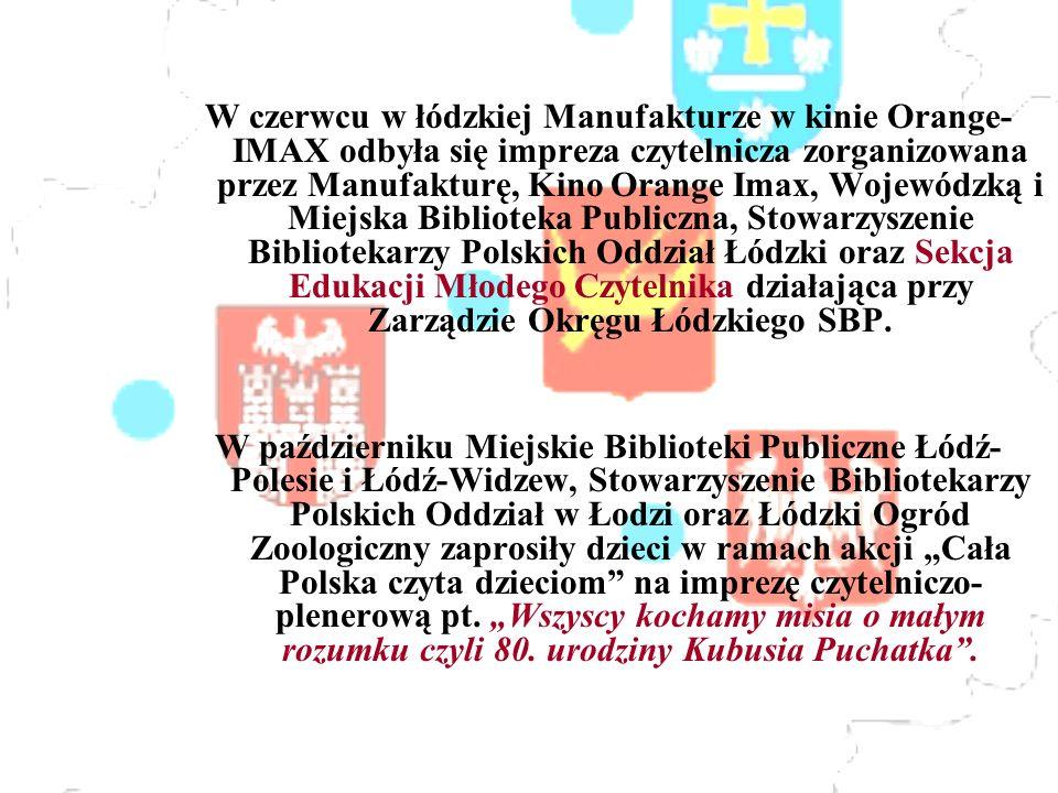 W czerwcu w łódzkiej Manufakturze w kinie Orange- IMAX odbyła się impreza czytelnicza zorganizowana przez Manufakturę, Kino Orange Imax, Wojewódzką i Miejska Biblioteka Publiczna, Stowarzyszenie Bibliotekarzy Polskich Oddział Łódzki oraz Sekcja Edukacji Młodego Czytelnika działająca przy Zarządzie Okręgu Łódzkiego SBP.