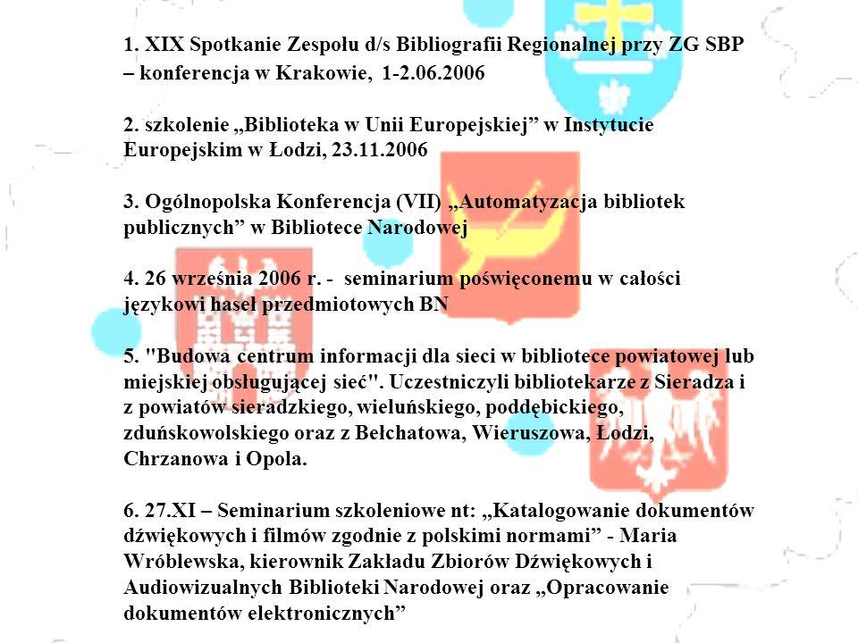 1. XIX Spotkanie Zespołu d/s Bibliografii Regionalnej przy ZG SBP – konferencja w Krakowie, 1-2.06.2006 2. szkolenie Biblioteka w Unii Europejskiej w
