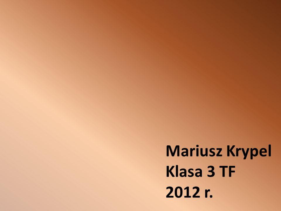 Mariusz Krypel Klasa 3 TF 2012 r.