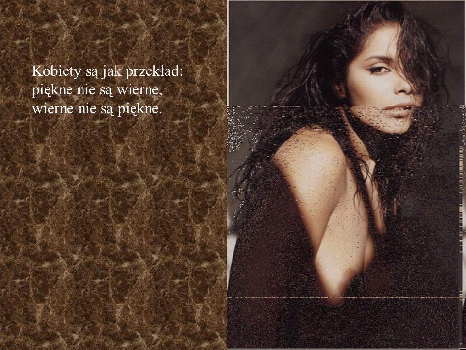 Kobiety są jak przekład: piękne nie są wierne, wierne nie są piękne.