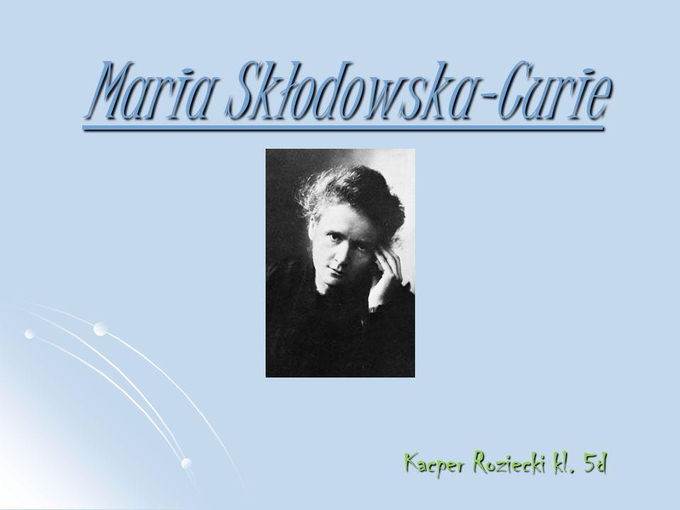 Maria Skłodowska-Curie Kacper Roziecki kl. 5d