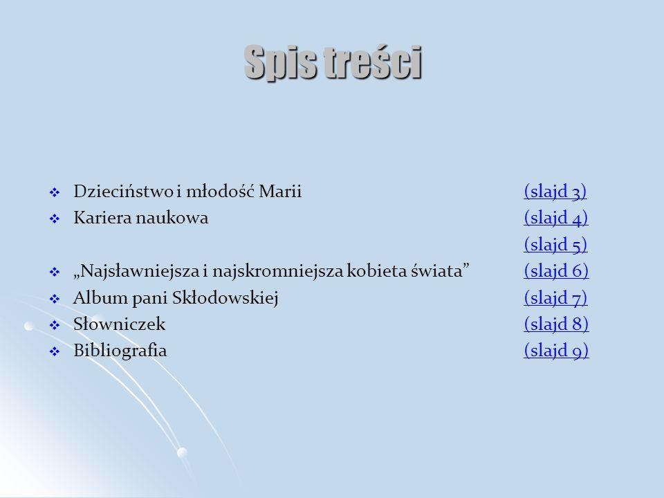 Spis treści Dzieciństwo i młodość Marii (slajd 3)(slajd 3) Kariera naukowa (slajd 4)(slajd 4) (slajd 5) Najsławniejsza i najskromniejsza kobieta świat