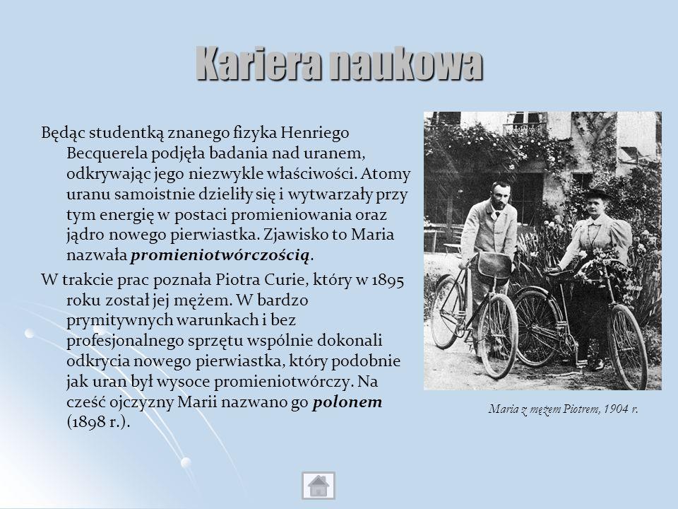 Kariera naukowa Będąc studentką znanego fizyka Henriego Becquerela podjęła badania nad uranem, odkrywając jego niezwykle właściwości. Atomy uranu samo