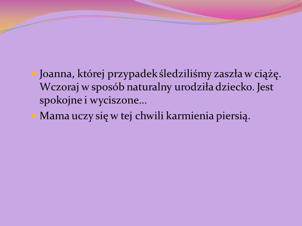 Joanna, której przypadek śledziliśmy zaszła w ciążę. Wczoraj w sposób naturalny urodziła dziecko. Jest spokojne i wyciszone… Mama uczy się w tej chwil
