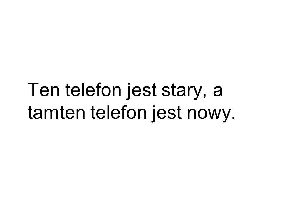 Ten telefon jest stary, a tamten telefon jest nowy.