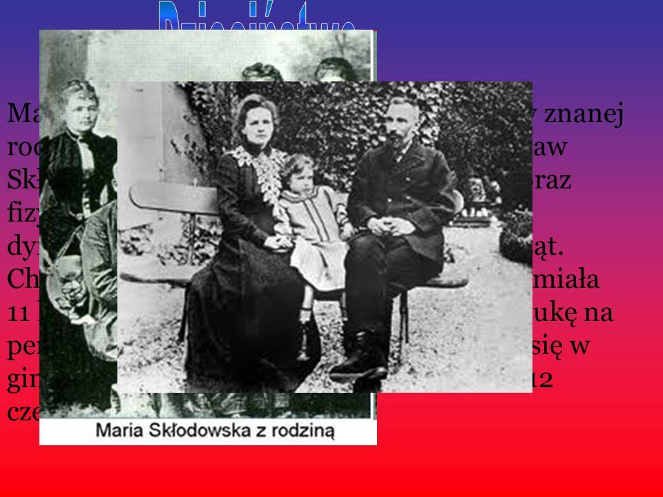 Maria Skłodowska była piątym dzieckiem w znanej rodzinie nauczycielskiej.
