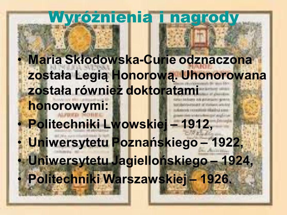 Wyróżnienia i nagrody Maria Skłodowska-Curie odznaczona została Legią Honorową.