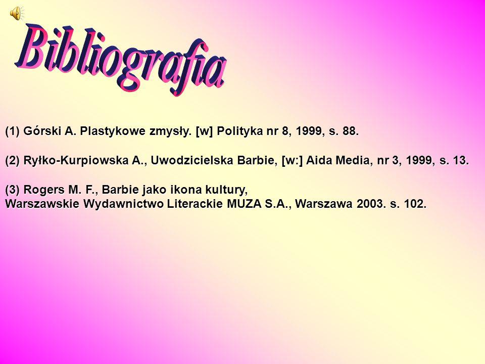 (1) Górski A. Plastykowe zmysły. [w] Polityka nr 8, 1999, s. 88. (2) Ryłko-Kurpiowska A., Uwodzicielska Barbie, [w:] Aida Media, nr 3, 1999, s. 13. (3